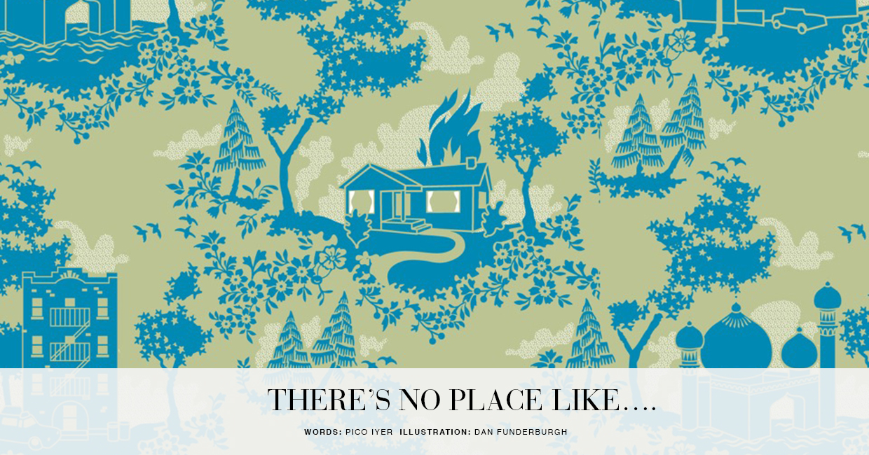 There's no place like home - Pico Iyer interrogates the idea of 'home' in the global era
